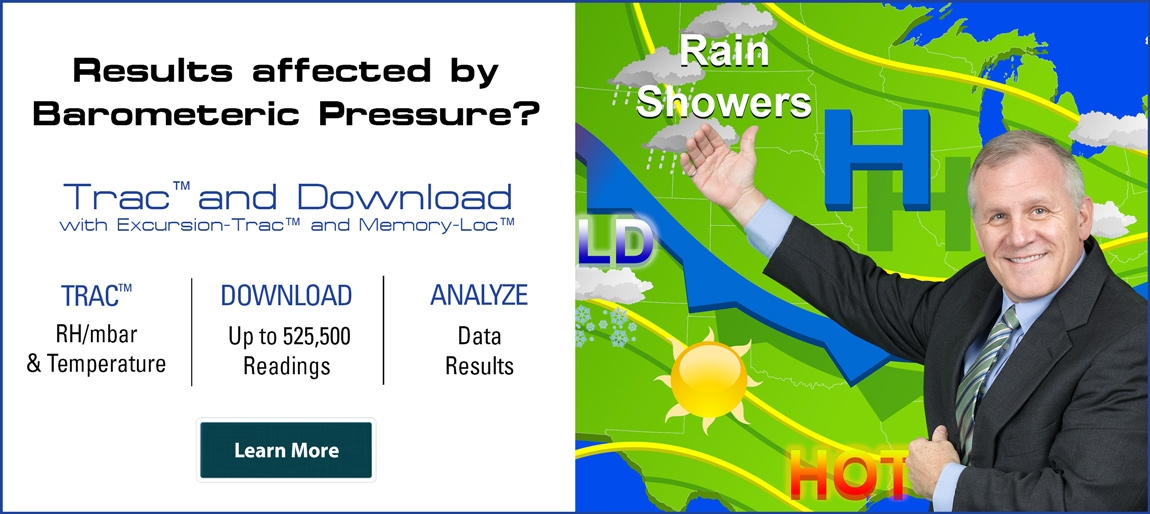 Results effect by barometric pressure? Trac™ and Download with Excursion-Trac™ and Memory-Loc™. Trac™ Temperature and Humidity, Download up to 525,000 readings, and Analyze Data results.